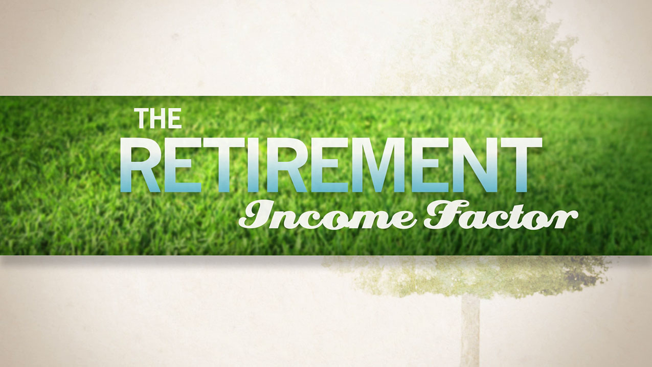 The Retirement Income Factor